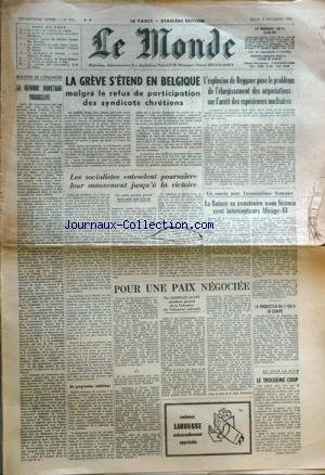 MONDE (LE) [No 4959] du 29/12/1960 - la greve s'eend en belgique les socialistes entendent poursuivre leur mouvement jusqu'a la victoire par delcour la reforme monetaire yougoslave le troiseme coup par escarpit pour une paix negociee par laure l'explosion de reggane pose le probleme de l'elargissement des negociations sur l'arret des experiences nucleaires succes aeronautique francaise - la suisse va construire sous licence 100 intercepteurs mirage - iii - la prodution du f-104 g en europe