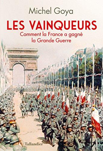 Les Vainqueurs - 1918: Comment la France a gagné la guerre
