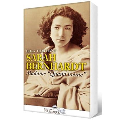 Sarah Bernhardt : Madame 'quand même'
