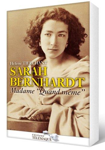 Sarah Bernhardt : Madame quand même