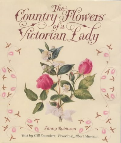 The Country Flowers of a Victorian Lady by FANNY ROBINSON (1999-08-02)