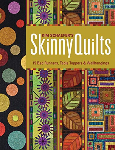 Kim Schaefer's Skinny Quilts: 15 Bed Runners, Table Toppers & Wallhangings [with Pattern(s)] [With Pattern(s)] -