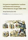 Les Guerres Napoleònica I Carlistes A La Frontera De Catalunya. El País Valencià I Aragó. 1808-1936 (La Nau)