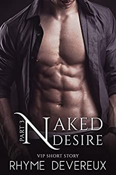 Naked Desire: Part Three (VIP Short Story) by [Devereux, Rhyme]