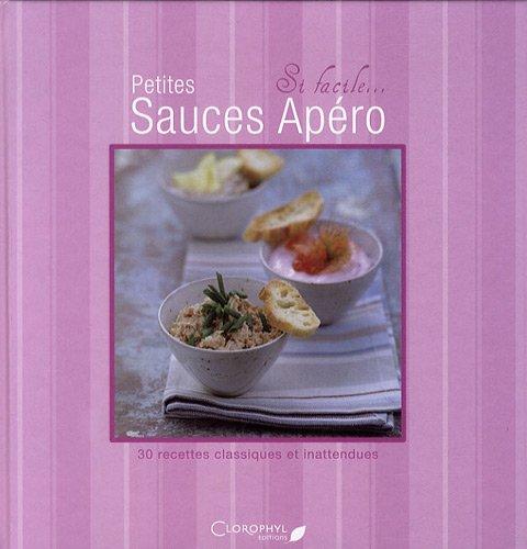 Petites sauces apéro : 30 recettes classiques et inattendues par Juliette Bordat