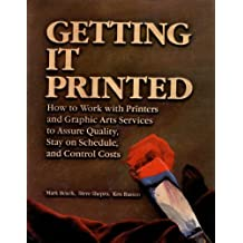Getting It Printed: How to Work With Printers and Graphic Arts Services to Assure Quality, Stay on Schedule, and Control Costs by Mark Beach