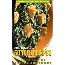 50 Tofu Recipes – The Delicious Tofu Recipe Vegetarian Cookbook (Vegetarian Cookbook and Vegetarian Recipes Collection 17) (English Edition)