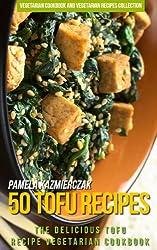50 Tofu Recipes - The Delicious Tofu Recipe Vegetarian Cookbook (Vegetarian Cookbook and Vegetarian Recipes Collection 17) (English Edition)