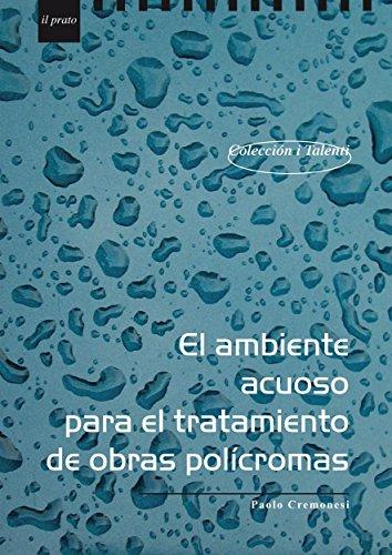 El ambiente acuoso para el tratamiento de obras polìcromas (I Talenti nº 20) por Paolo Cremonesi