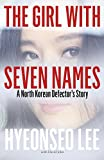 The Girl with Seven Names A North Korean Defector?s Story by Hyeonseo Lee
