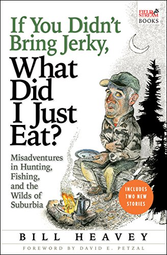 If You Didn't Bring Jerky, What Did I Just Eat?: Misadventures in Hunting, Fishing, and the Wilds of Suburbia (English Edition)