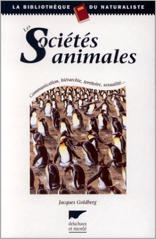 LES SOCIETES ANIMALES. Communication, hirarchie, territoire, sexualit... de Jacques Goldberg ( 5 mai 1998 )