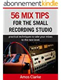 56 Mix Tips for the Small Recording Studio: Practical techniques to take your mixes to the next level (English Edition)