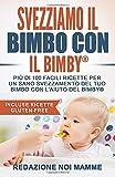 Svezziamo il bimbo con il Bimby®: Più di 100 facili ricette per un sano svezzamento del tuo bimbo con l'aiuto del Bimby® (Incluse ricette Gluten-Free)