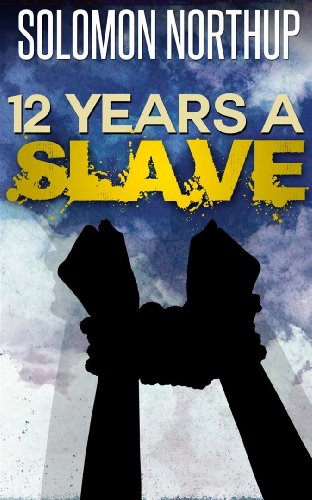 Twelve Years a Slave - [ Stolen into Slavery: The True Story of Solomon Northup ] [Annotated & illustrated] [Free Audio Links] (English Edition)