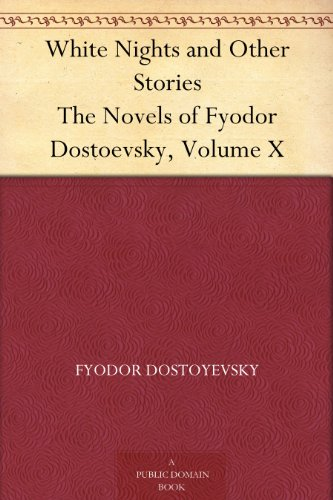 White nights and other stories the novels of fyodor dostoevsky white nights and other stories the novels of fyodor dostoevsky volume x by dostoyevsky fandeluxe Ebook collections