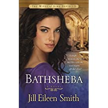 Bathsheba (The Wives of King David Book #3): A Novel: Volume 3