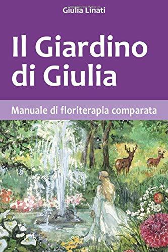 Il Giardino di Giulia: Manuale di floriterapia