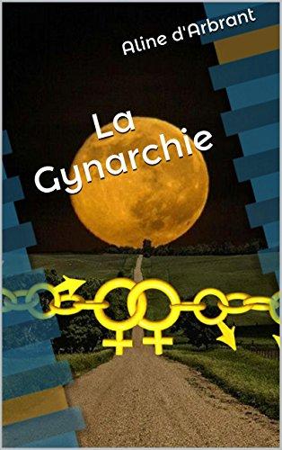La Gynarchie (Oeuvres complètes t. 1)