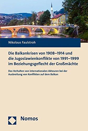 Die Balkankrisen von 1908-1914 und die Jugoslawienkonflikte von 1991-1999 im Beziehungsgeflecht der Großmächte: Das Verhalten von internationalen ... der Ausbreitung von Konflikten auf dem Balkan