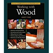 Taunton's Complete Illustrated Guide to Working with Wood (Complete Illustrated Guides (Taunton)) by Andy Rae (2005-03-01)