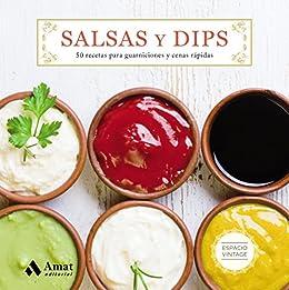 Salsas y Dips: 50 recetas para guarniciones y cenas rápidas de [Editorial,Amat