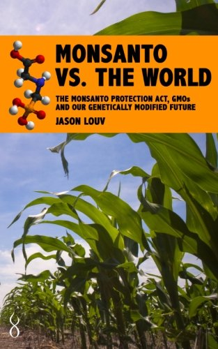 monsanto-vs-the-world-monsanto-gmos-and-our-genetically-modified-future