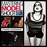 Photographing Models: Everything a Photographer Needs to Know Before, During, and After the Shoot (Voices That Matter)