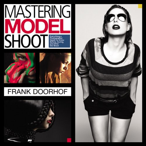 Mastering the Model Shoot: Everything a Photographer Needs to Know Before, During, and After the Shoot (Voices That Matter) B H Digitale Kameras