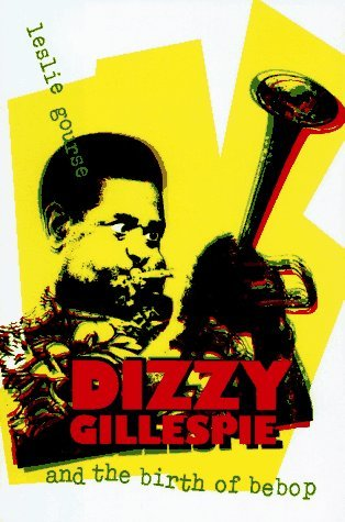 Dizzy Gillespie and the Birth of Bebop by Leslie Gourse (1994-11-30)