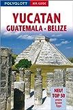 Polyglott APA Guide Yucatán / Guatemala / Belize - Jürgen Bergmann