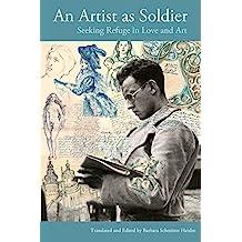 An Artist as Soldier: Seeking Refuge in Love and Art (American University Studies)