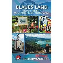 Blaues Land. Murnau, Kochel, Werdenfelser Land, Pfaffenwinkel: 25 Kulturwanderungen zwischen Murnau, Kochel, Werdenfelser Land und Pfaffenwinkel (Rother Kulturwandern)