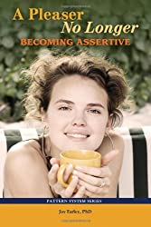 A Pleaser No Longer: Becoming Assertive: 3 by Jay Earley PhD (8-Sep-2012) Paperback