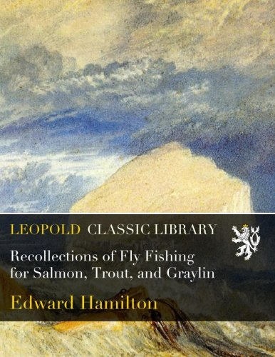 Recollections of Fly Fishing for Salmon, Trout, and Graylin por Edward Hamilton