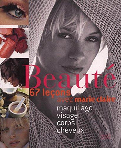 BEAUTÉ. 67 leçons avec Marie Claire. Maquillage, visage, corps, cheveux par Josette Milgram