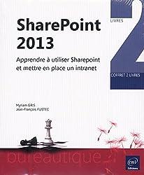 SharePoint 2013 - Coffret de deux livres : Apprendre à utiliser SharePoint et mettre en place un intranet