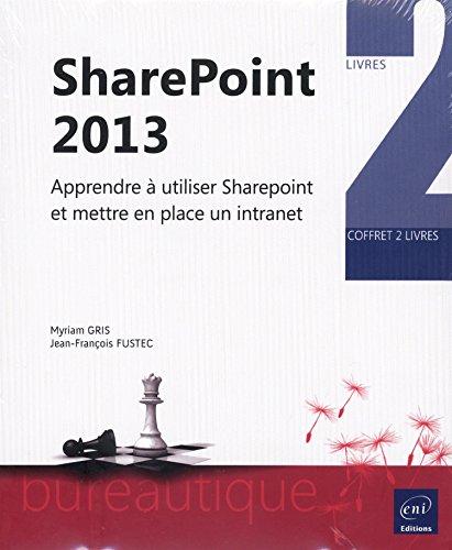 SharePoint 2013 - Coffret de deux livres : Apprendre à utiliser SharePoint et mettre en place un intranet par Myriam GRIS Jean-François FUSTEC