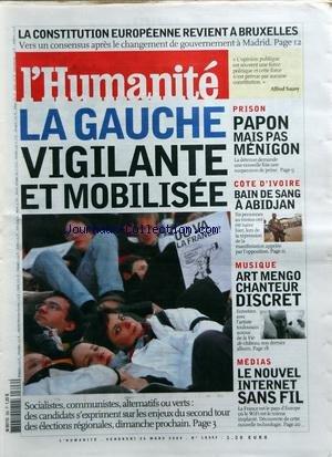 HUMANITE (L') [No 18543] du 26/03/2004 - LA CONSTITUTION EUROPEENNE REVIENT A BRUXELLES - LA GAUCHE VIGILANTE ET MOBILISE - PRISON / PAPON MAIS PAS MENIGON - COTE D'IVOIRE / BAIN DE SANG A ABIDJAN - ART MENGO CHANTEUR DISCRET - MEDIAS / LE NOUVEL INTERNET SANS FIL par Collectif