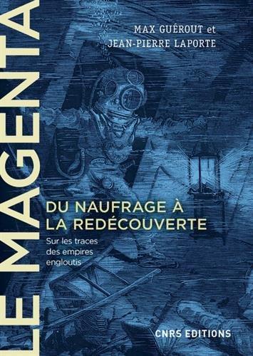 Le Magenta. Du naufrage à la redécouverte (1875-1995) - Sur les traces des empires engloutis