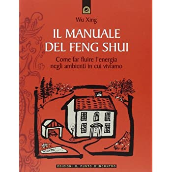 Il manuale del feng shui. Come far fluire l'energia negli ambienti in cui viviamo