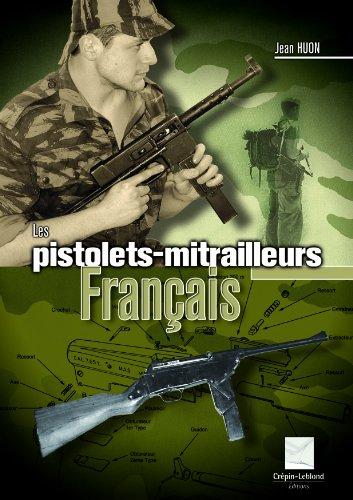 Les pistolets-mitrailleurs français PDF Books