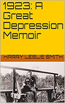 1923: A Great Depression Memoir by [Smith, Harry Leslie]