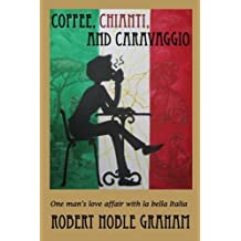 Coffee,Chianti and Caravaggio by Robert Noble Graham (2014-01-23)