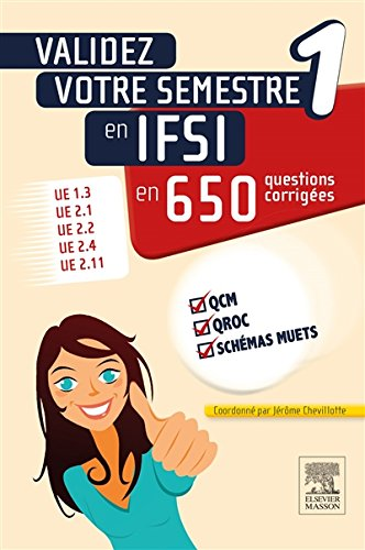 Validez votre semestre 1 en IFSI en 650 questions corriges: UE 1.3, UE 2.1, UE 2.2, UE 2.4, UE 2.11