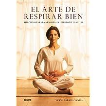El arte de respirar bien: Ejercicios para la armon??a, la felicidad y la salud (Spanish Edition) by Swami Saradananda (2010-09-01)