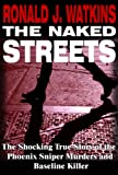 Front cover for the book The Naked Streets: The Shocking True Story of the Phoenix Sniper Murders and Baseline Killer by Ronald Watkins