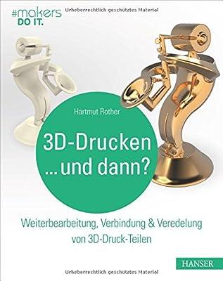 3D-Drucken...und dann? Weiterbearbeitung, Verbindung & Veredelung von 3D-Druck-Teilen