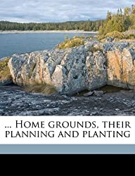 ... Home Grounds, Their Planning and Planting