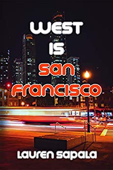 West Is San Francisco by [Sapala, Lauren]